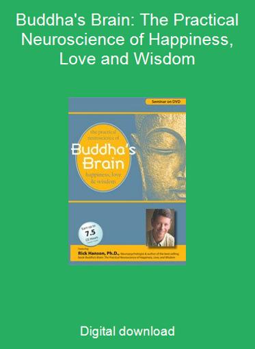 Buddha's Brain: The Practical Neuroscience of Happiness, Love and Wisdom