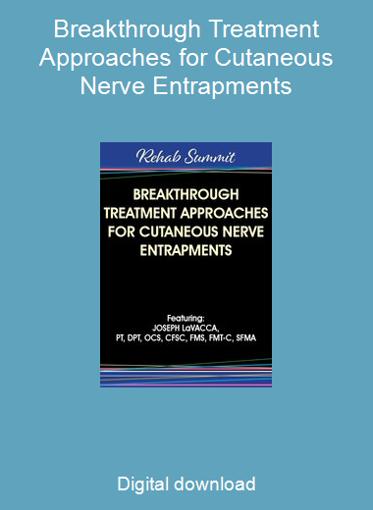 Breakthrough Treatment Approaches for Cutaneous Nerve Entrapments