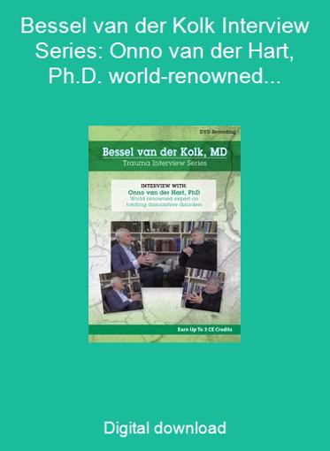 Bessel van der Kolk Interview Series: Onno van der Hart, Ph.D. world-renowned expert on treating dissociative disorders