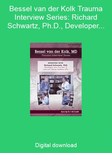 Bessel van der Kolk Trauma Interview Series: Richard Schwartz, Ph.D., Developer and Founder of Internal Family Systems (IFS)