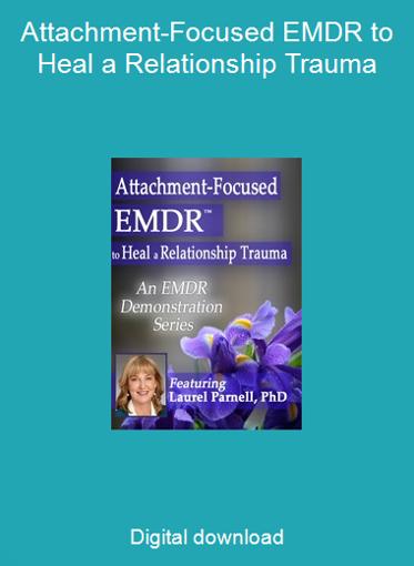 Attachment-Focused EMDR to Heal a Relationship Trauma