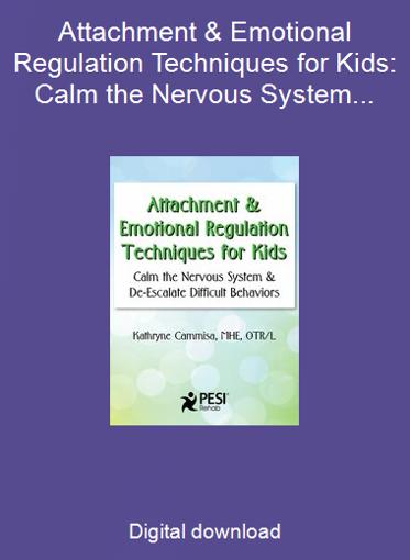 Attachment & Emotional Regulation Techniques for Kids: Calm the Nervous System & De-Escalate Difficult Behaviors