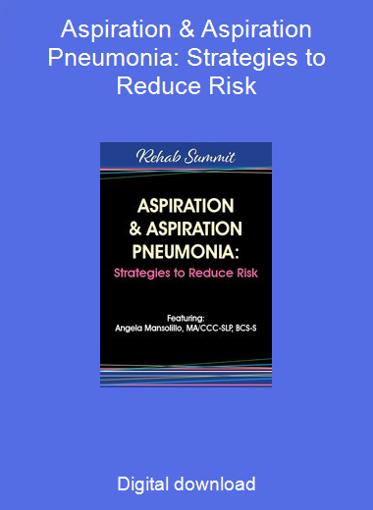 Aspiration & Aspiration Pneumonia: Strategies to Reduce Risk