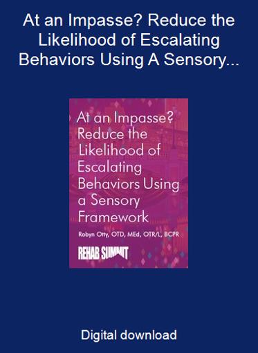 At an Impasse? Reduce the Likelihood of Escalating Behaviors Using A Sensory Framework