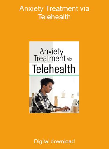Anxiety Treatment via Telehealth