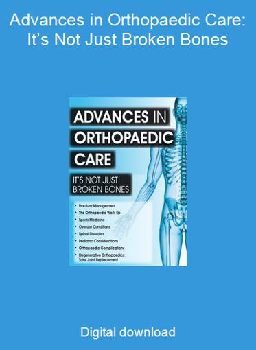 Advances in Orthopaedic Care: It's Not Just Broken Bones