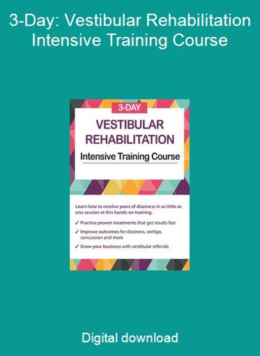 3-Day: Vestibular Rehabilitation Intensive Training Course