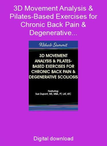 3D Movement Analysis & Pilates-Based Exercises for Chronic Back Pain & Degenerative Scoliosis