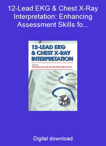 12-Lead EKG & Chest X-Ray Interpretation: Enhancing Assessment Skills for Improved Outcomes