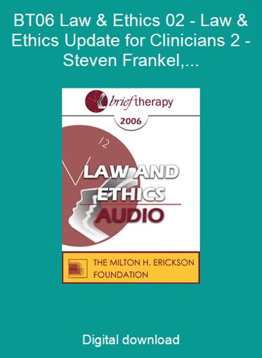 BT06 Law & Ethics 02 - Law & Ethics Update for Clinicians 2 - Steven Frankel, PhD, JD