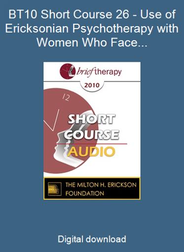 BT10 Short Course 26 - Use of Ericksonian Psychotherapy with Women Who Face Unexpected Pregnancies - Maria Escalante de Smith, MA
