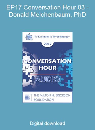 EP17 Conversation Hour 03 - Donald Meichenbaum, PhD
