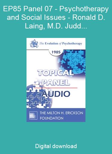 EP85 Panel 07 - Psychotherapy and Social Issues - Ronald D. Laing, M.D. Judd Marmor, M.D. Paul Watzlawick, Ph.D. Joseph Wolpe, M.D.