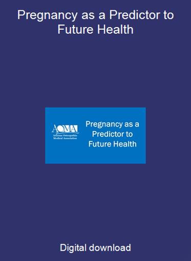 Pregnancy as a Predictor to Future Health