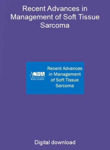 Recent Advances in Management of Soft Tissue Sarcoma