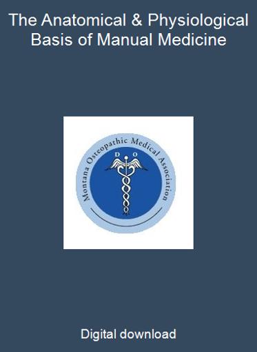 The Anatomical & Physiological Basis of Manual Medicine