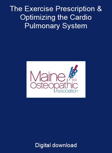 The Exercise Prescription & Optimizing the Cardio Pulmonary System