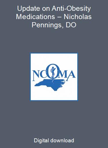 Update on Anti-Obesity Medications – Nicholas Pennings, DO