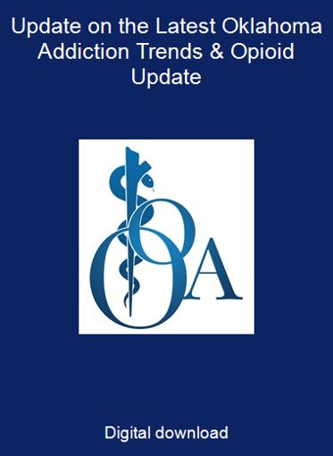 Update on the Latest Oklahoma Addiction Trends & Opioid Update
