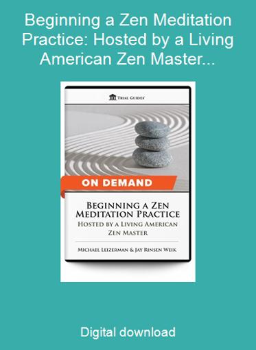 Beginning a Zen Meditation Practice: Hosted by a Living American Zen Master