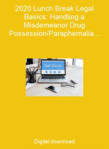 2020 Lunch Break Legal Basics: Handling a Misdemeanor Drug Possession/Paraphernalia Case