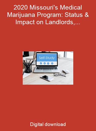 2020 Missouri's Medical Marijuana Program: Status & Impact on Landlords, Employers, & Others