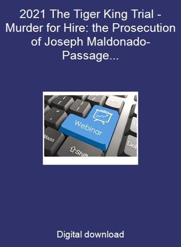 2021 The Tiger King Trial - Murder for Hire: the Prosecution of Joseph Maldonado-Passage