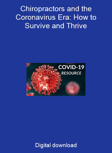 Chiropractors and the Coronavirus Era: How to Survive and Thrive