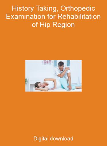 History Taking, Orthopedic Examination for Rehabilitation of Hip Region