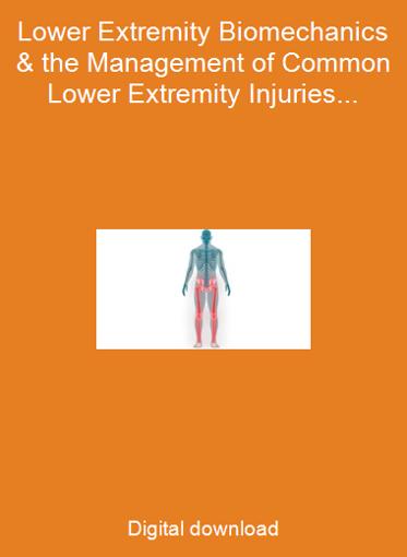 Lower Extremity Biomechanics & the Management of Common Lower Extremity Injuries