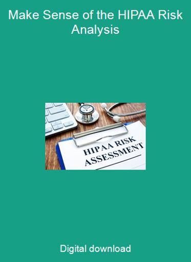 Make Sense of the HIPAA Risk Analysis
