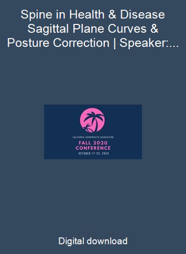 Spine in Health & Disease Sagittal Plane Curves & Posture Correction | Speaker: Deed Harrison DC