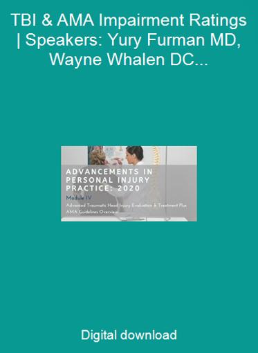 TBI & AMA Impairment Ratings   Speakers: Yury Furman MD, Wayne Whalen DC, Eric Gofnung DC & Tom Grant DC