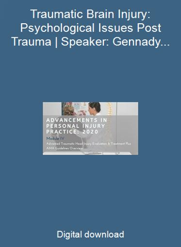 Traumatic Brain Injury: Psychological Issues Post Trauma   Speaker: Gennady Musher MD