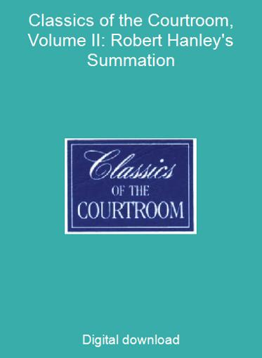 Classics of the Courtroom, Volume II: Robert Hanley's Summation