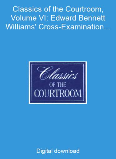 Classics of the Courtroom, Volume VI: Edward Bennett Williams' Cross-Examination