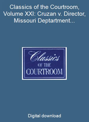 Classics of the Courtroom, Volume XXI: Cruzan v. Director, Missouri Deptartment Of Health