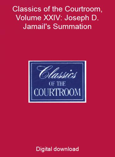 Classics of the Courtroom, Volume XXIV: Joseph D. Jamail's Summation