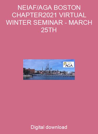 NEIAF/AGA BOSTON CHAPTER2021 VIRTUAL WINTER SEMINAR - MARCH 25TH