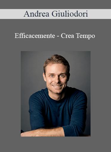 Andrea Giuliodori - Efficacemente - Crea Tempo