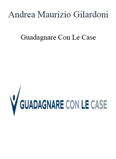 Andrea Maurizio Gilardoni - Guadagnare Con Le Case