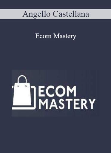 Angello Castellana - Ecom Mastery