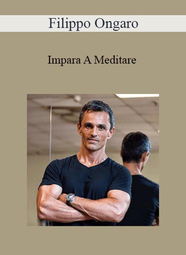 Filippo Ongaro - Impara A Meditare
