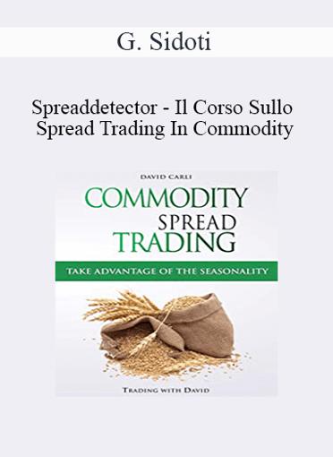 G. Sidoti - Spreaddetector - Il Corso Sullo Spread Trading In Commodity