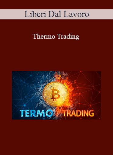 Liberi Dal Lavoro - Thermo Trading