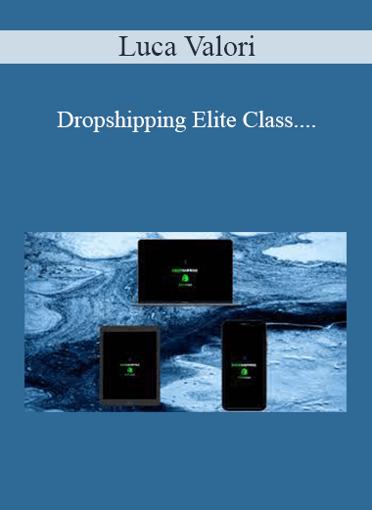 Luca Valori - Dropshipping Elite Class