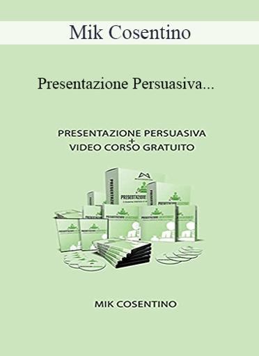 Mik Cosentino - Presentazione Persuasiva