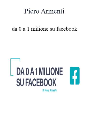 Piero Armenti - Da 0 A 1 Milione Su Facebook