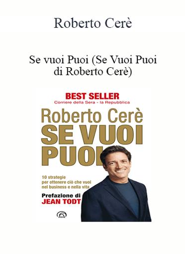 Roberto Cerè - Se Vuoi Puoi