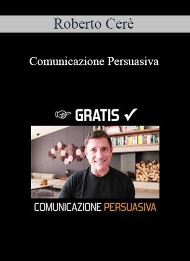 Roberto Cerè - Comunicazione Persuasiva